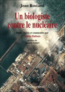 Jean Rostand - Un biologiste contre le nucléaire (Alain Dubois)